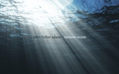 New classical music release: John Luther Adams's Become Ocean