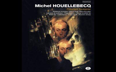 Michel Houellebecq – Présence Humaine